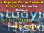 the pagan roman provincial governors become the bishops