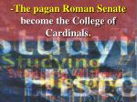the pagan roman senate become the college of cardinals