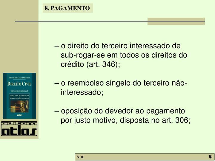 – o direito do terceiro interessado de sub-rogar-se em todos os direitos do crédito (art. 346);