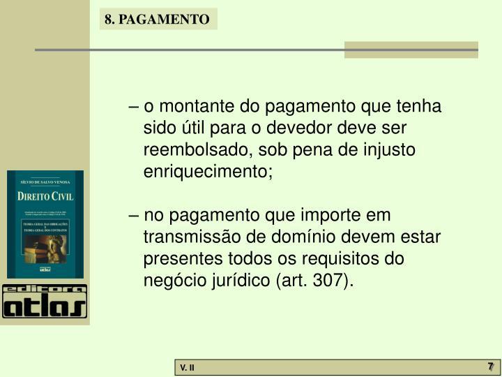 – o montante do pagamento que tenha sido útil para o devedor deve ser reembolsado, sob pena de injusto enriquecimento;