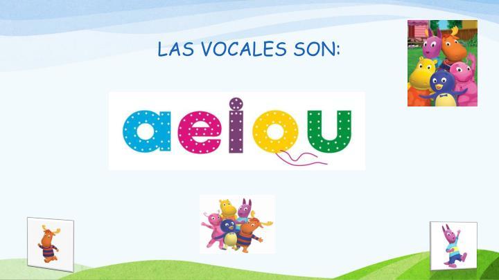 LAS VOCALES SON: