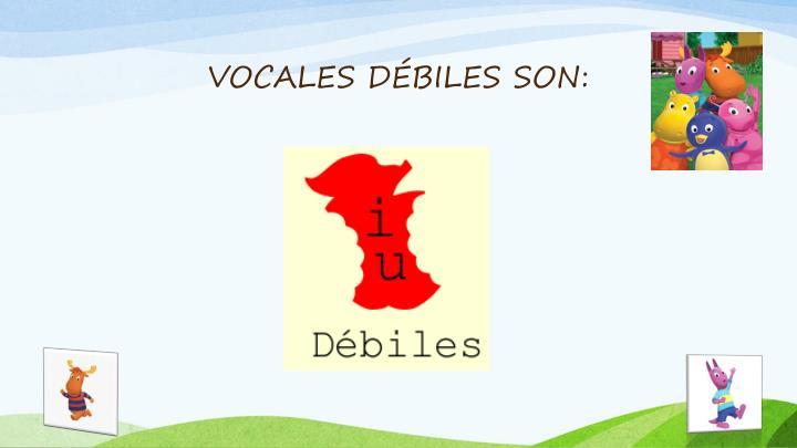 VOCALES DÉBILES SON: