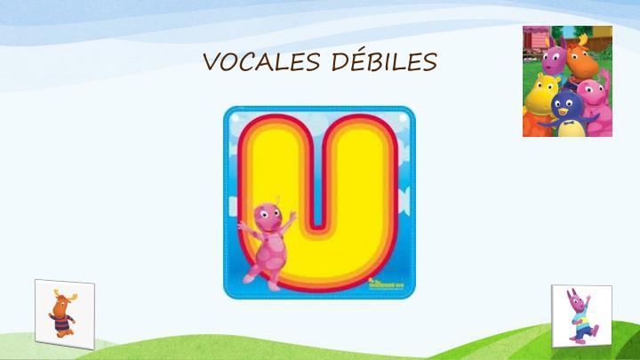 VOCALES DÉBILES