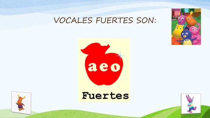 VOCALES FUERTES SON:
