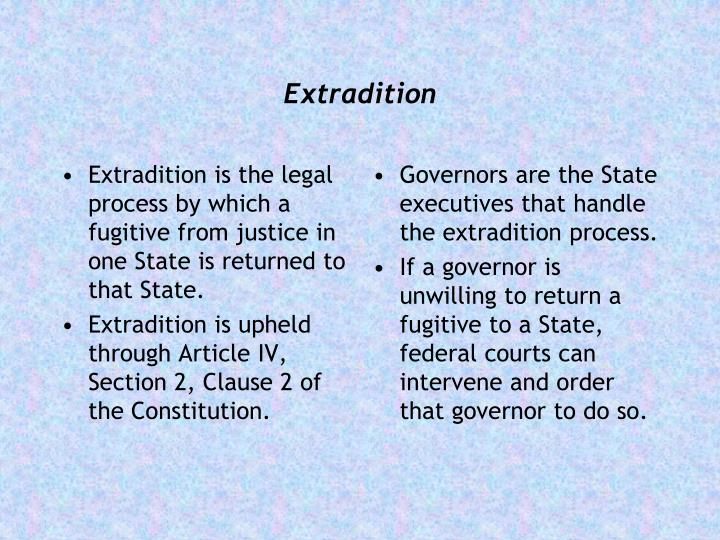 Extradition is the legal process by which a fugitive from justice in one State is returned to that State.