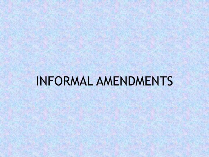INFORMAL AMENDMENTS