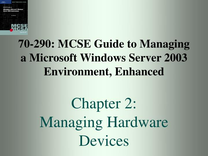 70-290: MCSE Guide to Managing a Microsoft Windows Server 2003 Environment, Enhanced