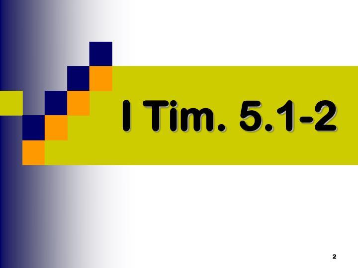 I Tim. 5.1-2