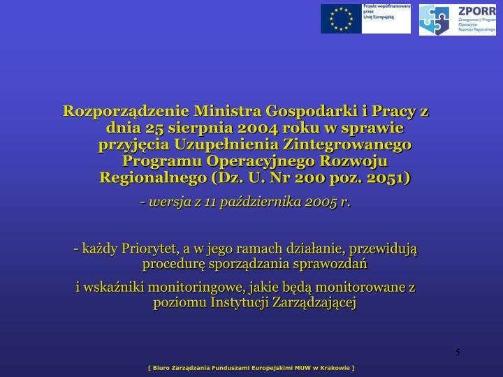 Rozporzdzenie Ministra Gospodarki i Pracy z dnia 25 sierpnia 2004 roku w sprawie przyjcia Uzupenienia Zintegrowanego Programu Operacyjnego Rozwoju Regionalnego (Dz. U. Nr 200 poz. 2051)