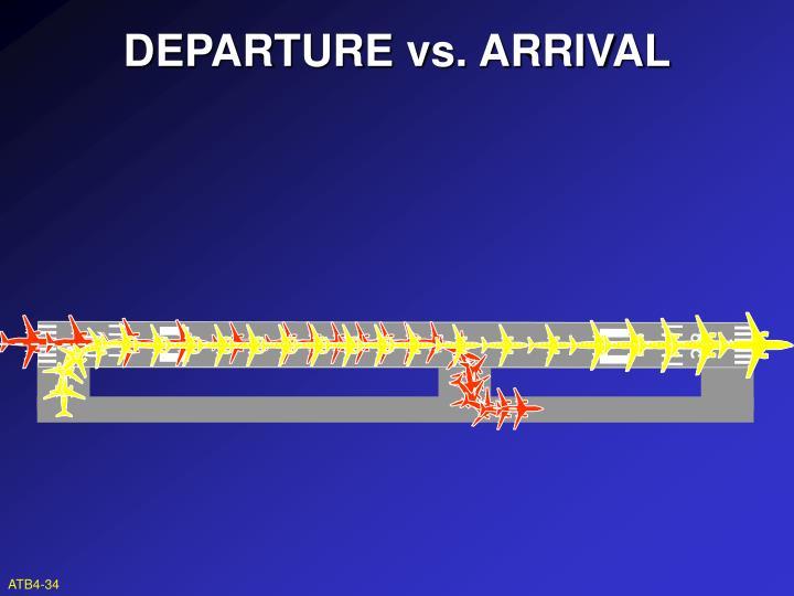 DEPARTURE vs. ARRIVAL