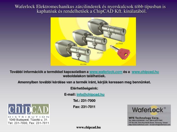 Waferlock Elektromechanikus zárcilinderek és nyerskulcsok több típusban is kaphatóak és rendelhetőek a ChipCAD Kft. kínálatából.