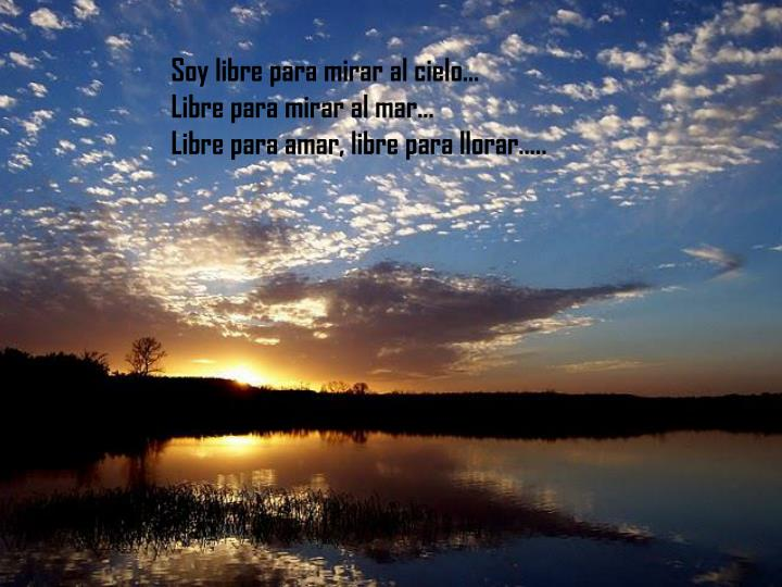 Soy libre para mirar al cielo…