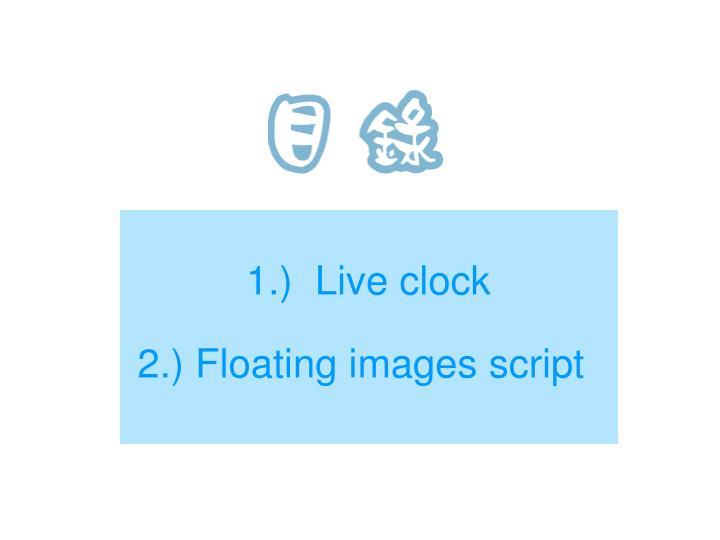 1.)  Live clock