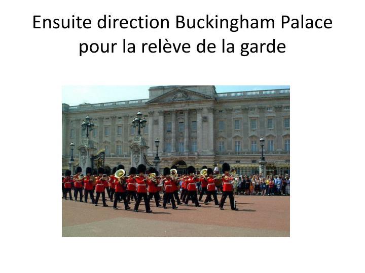 Ensuite direction Buckingham Palace pour la relève de la garde