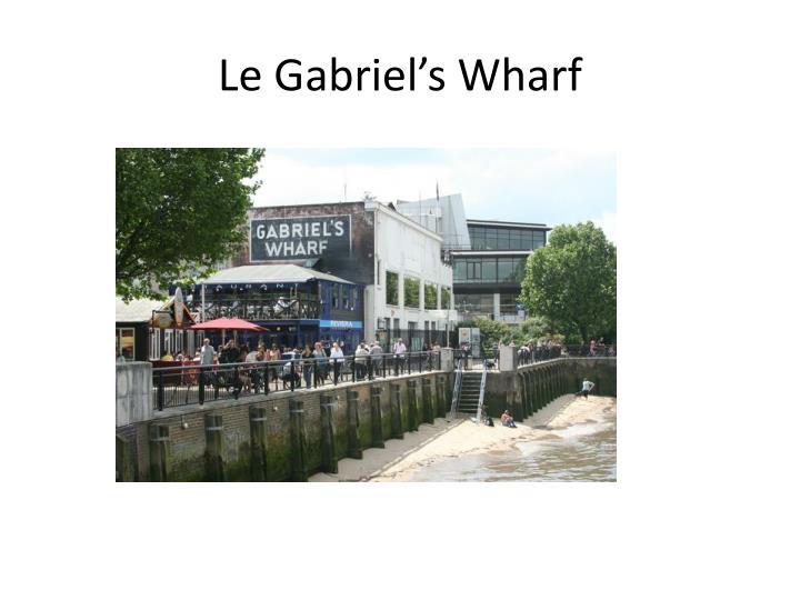Le Gabriel's Wharf