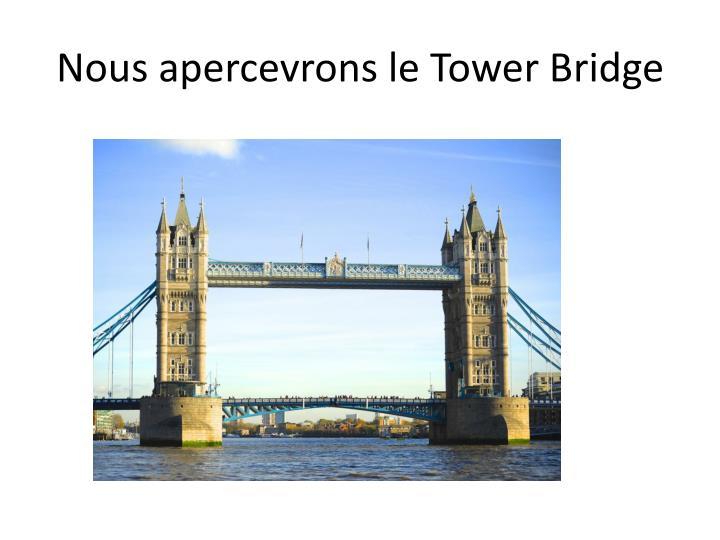 Nous apercevrons le Tower Bridge