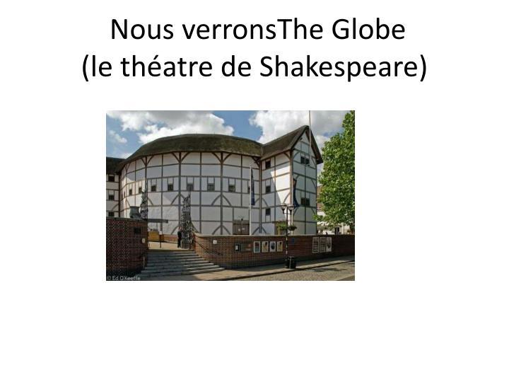 Nous verronsThe Globe