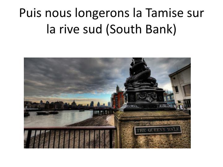Puis nous longerons la Tamise sur la rive sud (South Bank)
