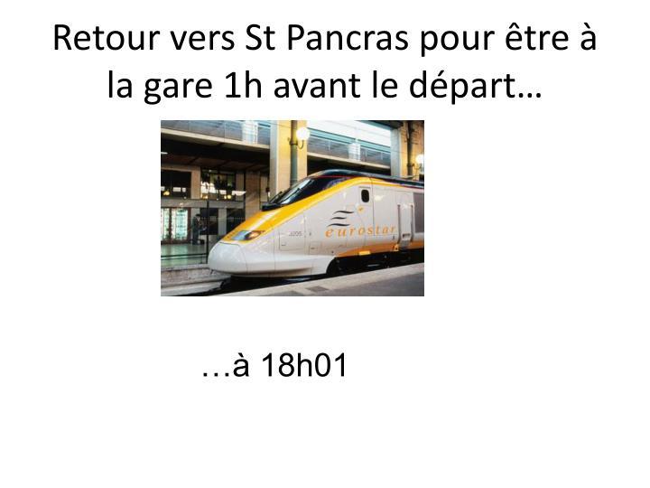 Retour vers St Pancras pour être à la gare 1h avant le départ…