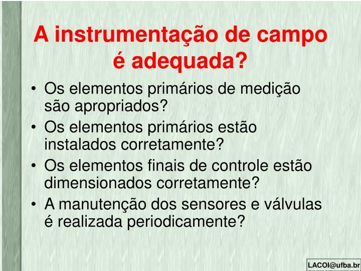 A instrumentação de campo é adequada?