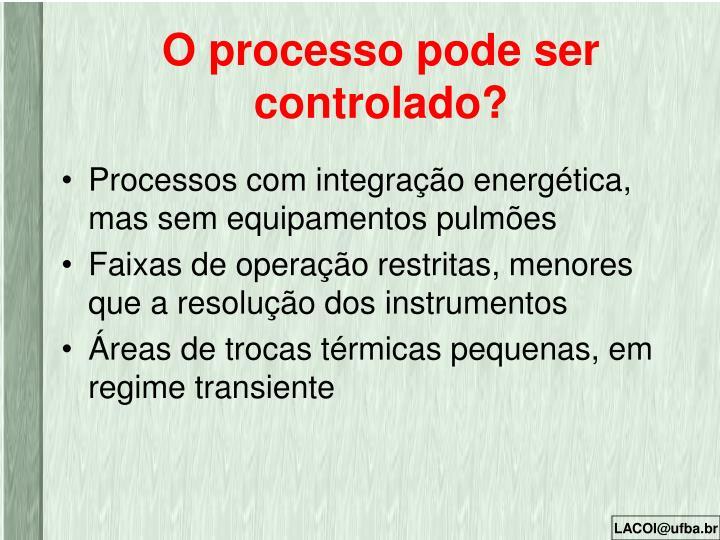 O processo pode ser controlado?