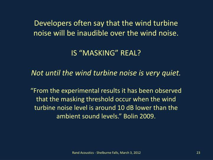 Developers often say that the wind turbine noise will be inaudible over the wind noise.