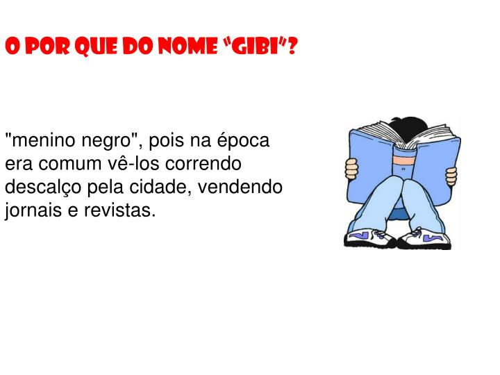 "O POR QUE DO NOME ""GIBI""?"