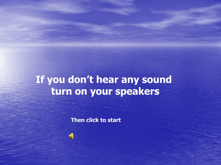 If you don't hear any sound