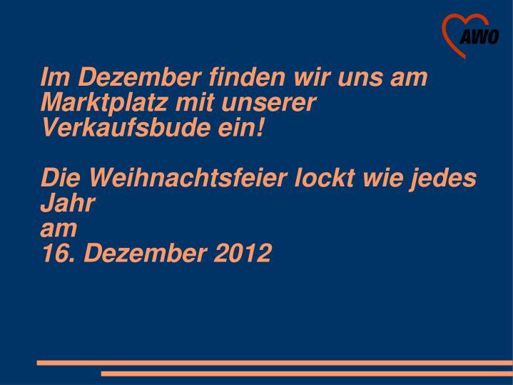 Im Dezember finden wir uns am Marktplatz mit unserer Verkaufsbude ein!