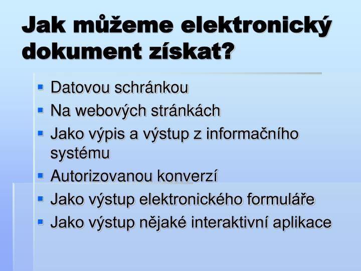 Jak můžeme elektronický dokument získat?