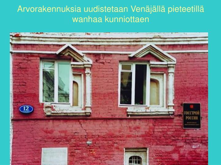 Arvorakennuksia uudistetaan Venäjällä pieteetillä wanhaa kunniottaen