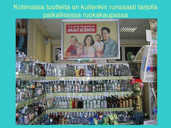 Kotimaisia tuotteita on kuitenkin runsaasti tarjolla paikallisessa ruokakaupassa
