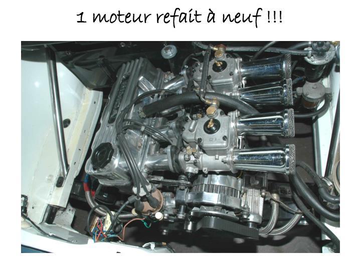 1 moteur refait à neuf !!!