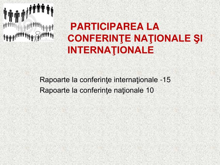 Participarea la conferinţe naţionale şi internaţionale