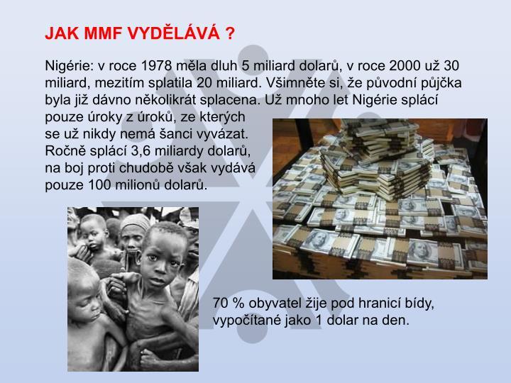 JAK MMF VYDĚLÁVÁ ?