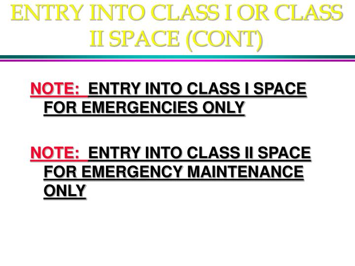 ENTRY INTO CLASS I OR CLASS II SPACE (CONT)