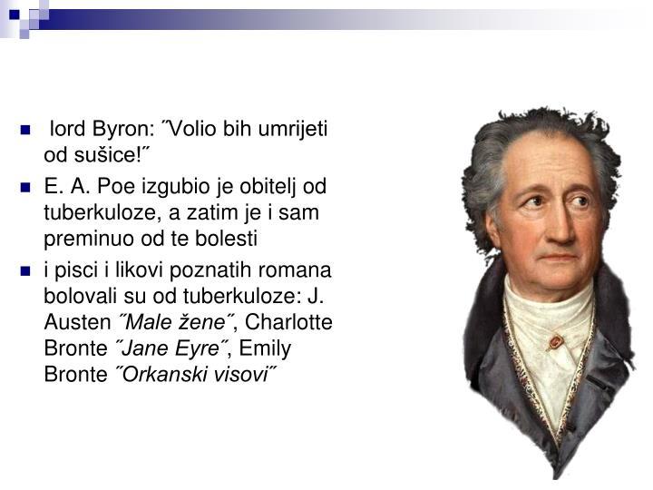 lord Byron: ˝Volio bih umrijeti od sušice!˝