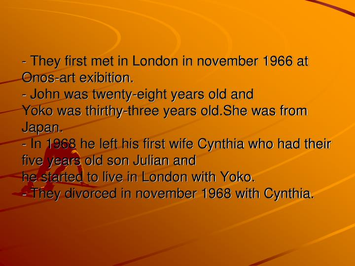 - They first met in London in november 1966 at Onos-art exibition.