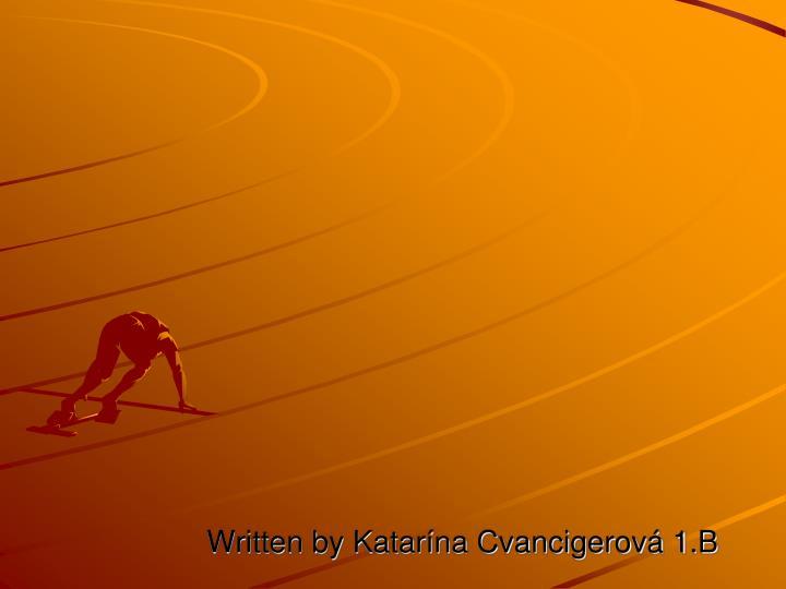 Written by Katarína Cvancigerová 1.B