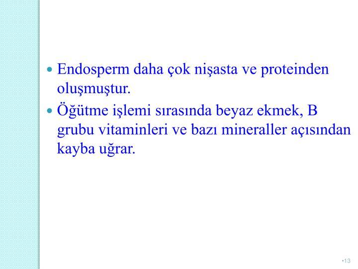 Endosperm daha ok niasta ve proteinden olumutur.