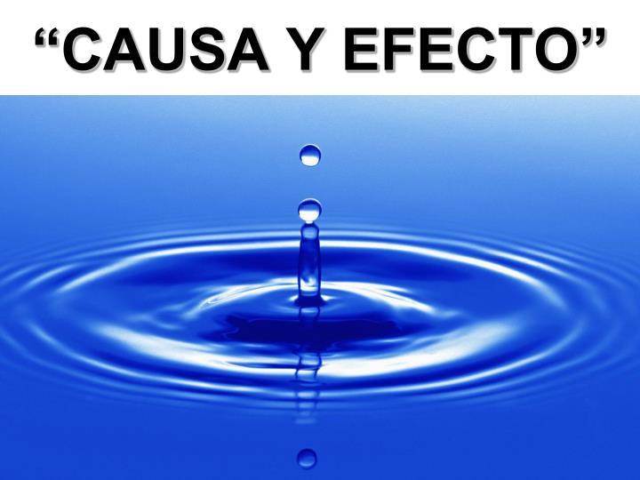 """""""CAUSA Y EFECTO"""""""