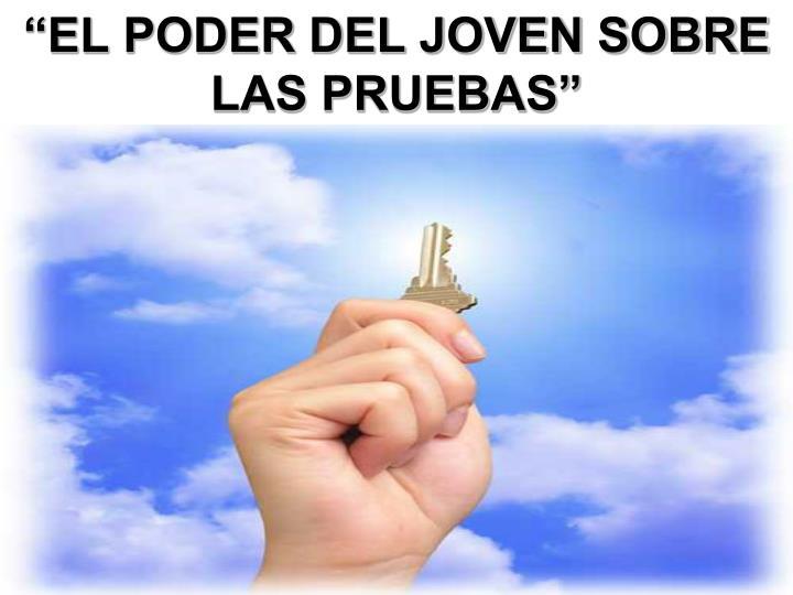 """""""EL PODER DEL JOVEN SOBRE LAS PRUEBAS"""""""