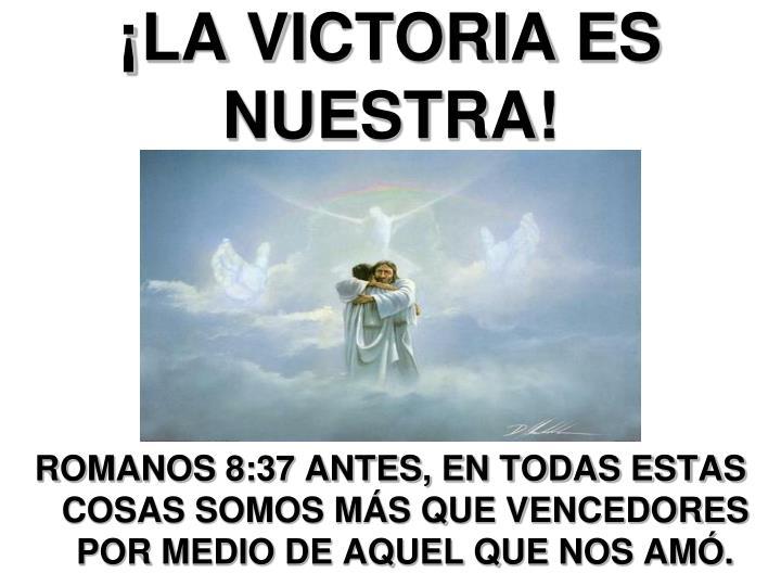 ¡LA VICTORIA ES NUESTRA!