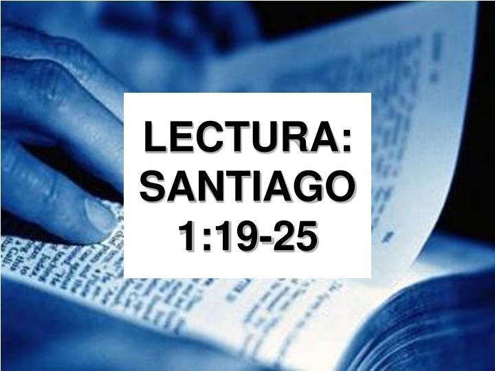 LECTURA: SANTIAGO 1:19-25