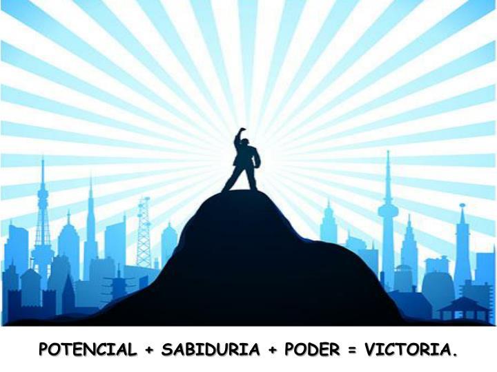 POTENCIAL + SABIDURIA + PODER = VICTORIA.