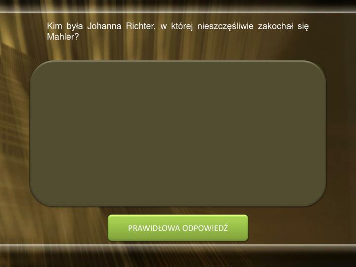 Kim była Johanna Richter, w której nieszczęśliwie zakochał się Mahler?
