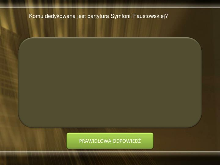 Komu dedykowana jest partytura Symfonii Faustowskiej?