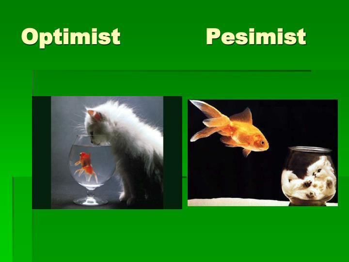 Optimist            Pesimist