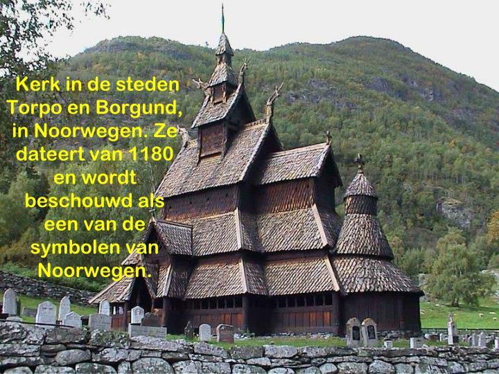 Kerk in de steden Torpo en Borgund, in Noorwegen. Ze dateert van 1180 en wordt beschouwd als een van de symbolen van Noorwegen.