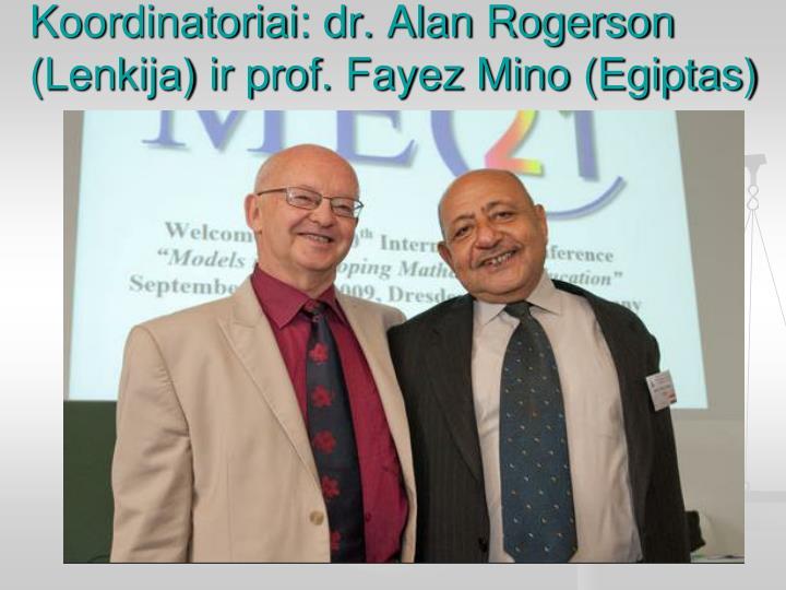 Koordinatoriai: dr. Alan Rogerson (Lenkija) ir prof. Fayez Mino (Egiptas)